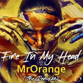 MRORANGE - FIRE IN MY HEAD (THE REMIXES)